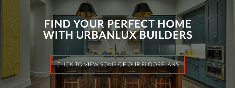 image with the text, find your perfect home with UrbanLUX Builders. Click to view some of our floorplans.